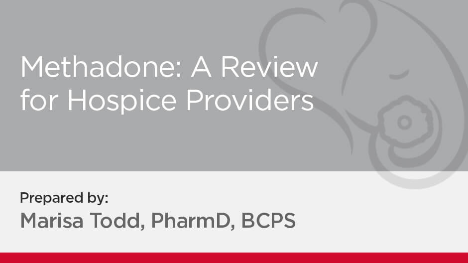 Methadone: A Review for Hospice Providers