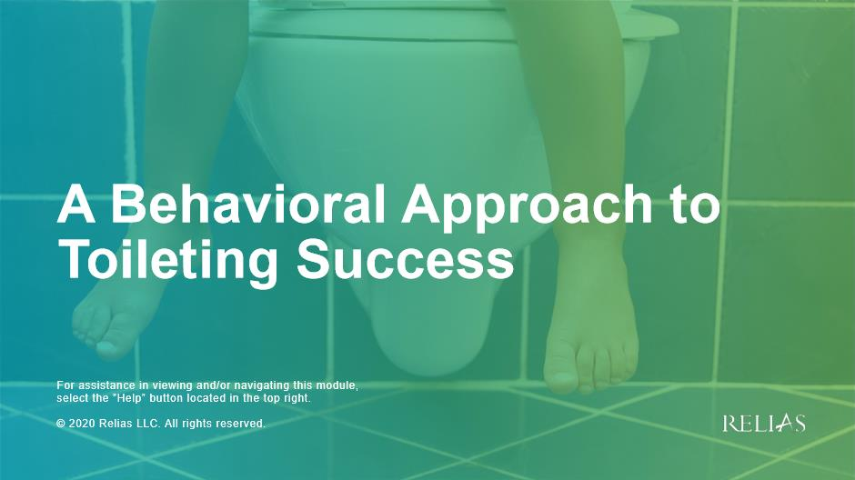 A Behavioral Approach to Toileting Success