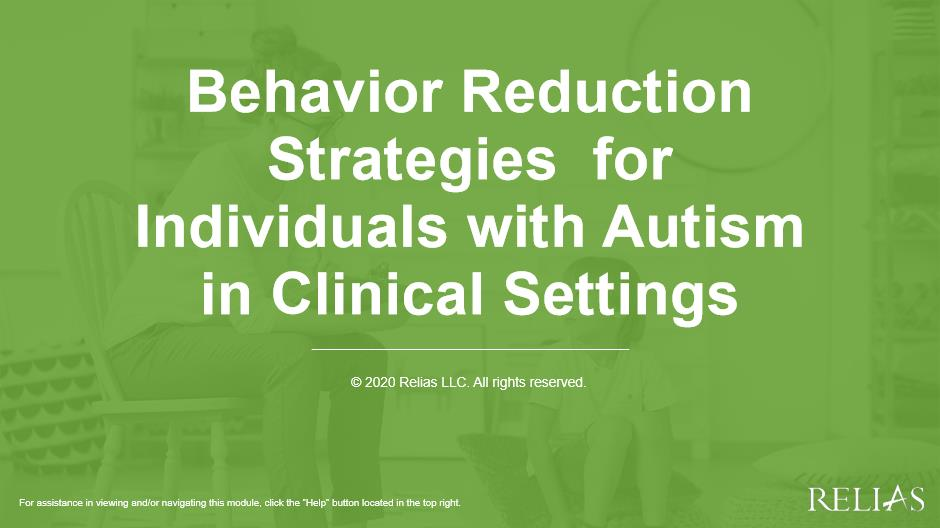 Behavior Reduction Strategies  for Individuals with Autism in Clinical Settings