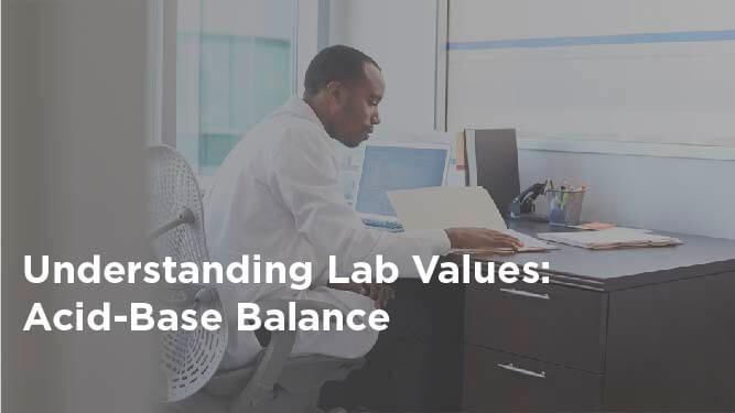 Understanding Lab Values: Acid-Base Balance