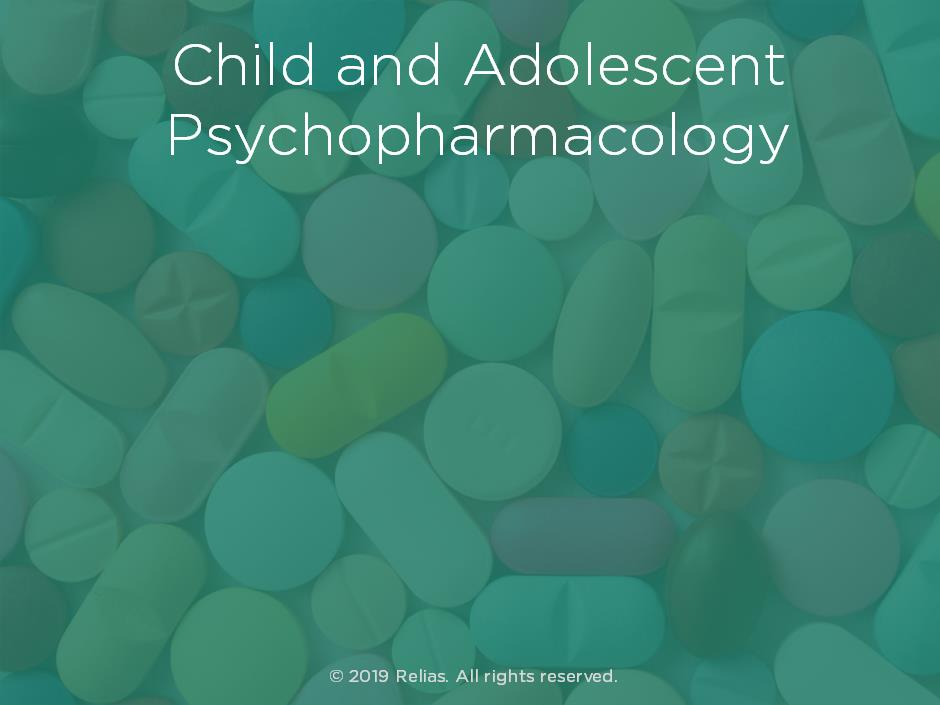 Children and Adolescent Psychopharmacology
