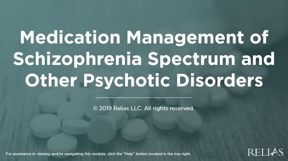 Medication Management of Schizophrenia Spectrum and Other Psychotic Disorders