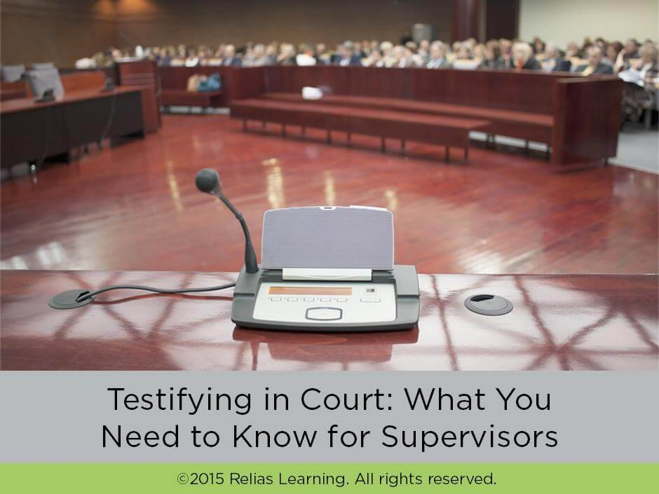 Testifying in Court: What You Need to Know for Supervisors