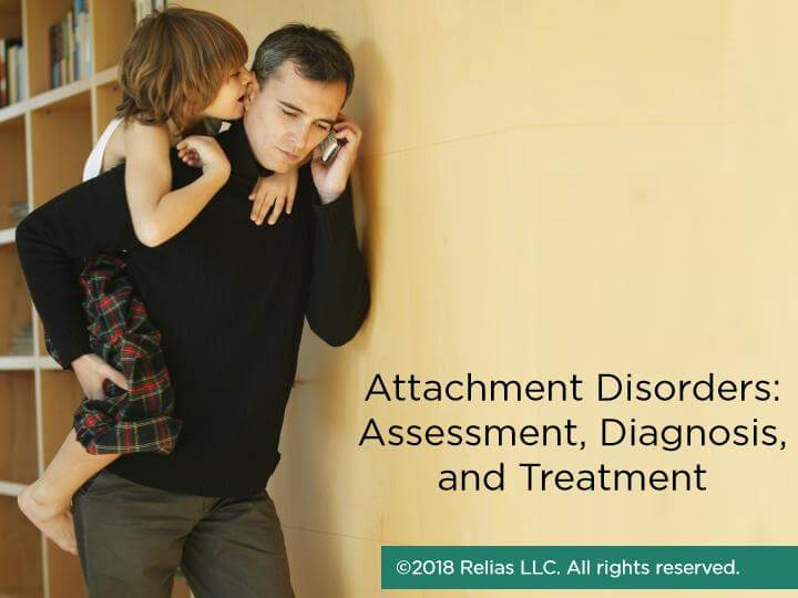 Attachment Disorders: Assessment, Diagnosis, and Treatment
