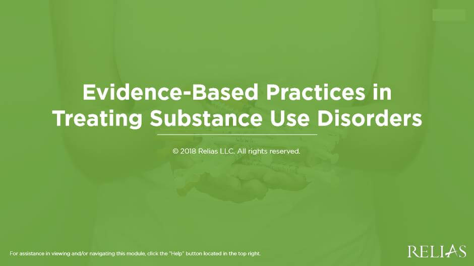Evidence Based Practices in Treatment of Substance Use Disorders