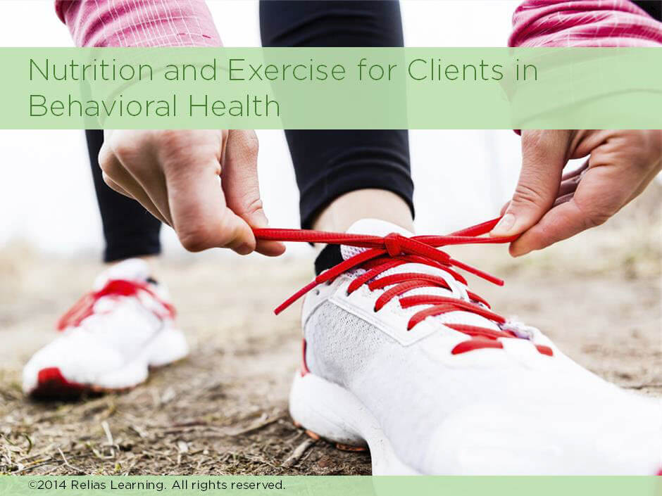 Nutrition and Exercise for Clients in Behavioral Health