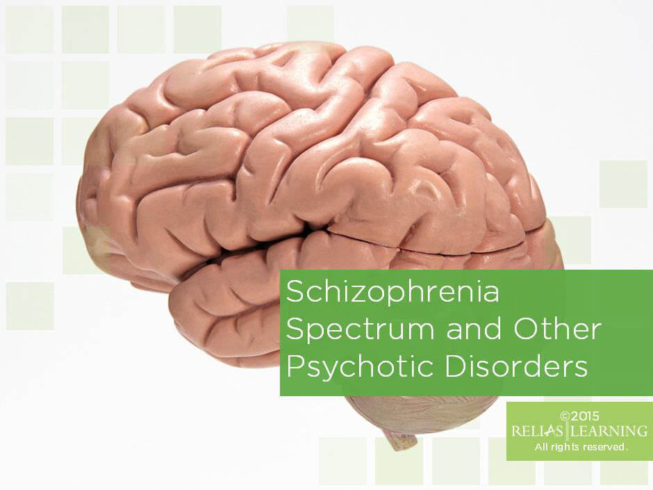 Schizophrenia Spectrum and Other Psychotic Disorders | RELIAS ACADEMY