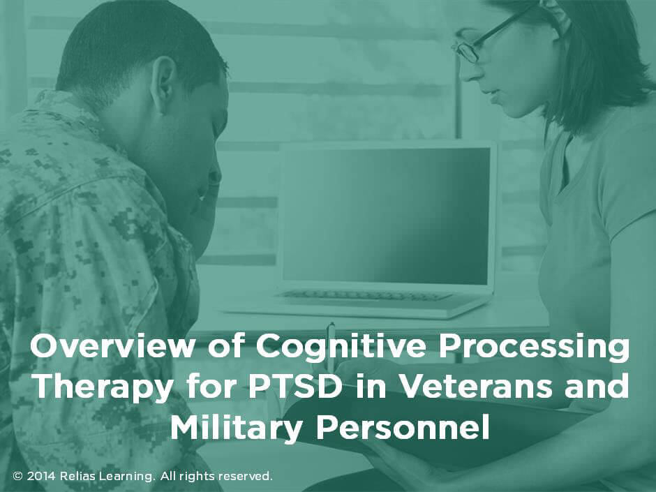 Overview of Cognitive Processing Therapy for PTSD in Veterans and Military Personnel