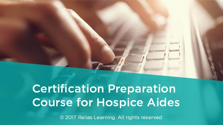 Certification Preparation Course For Hospice Aides Relias Academy
