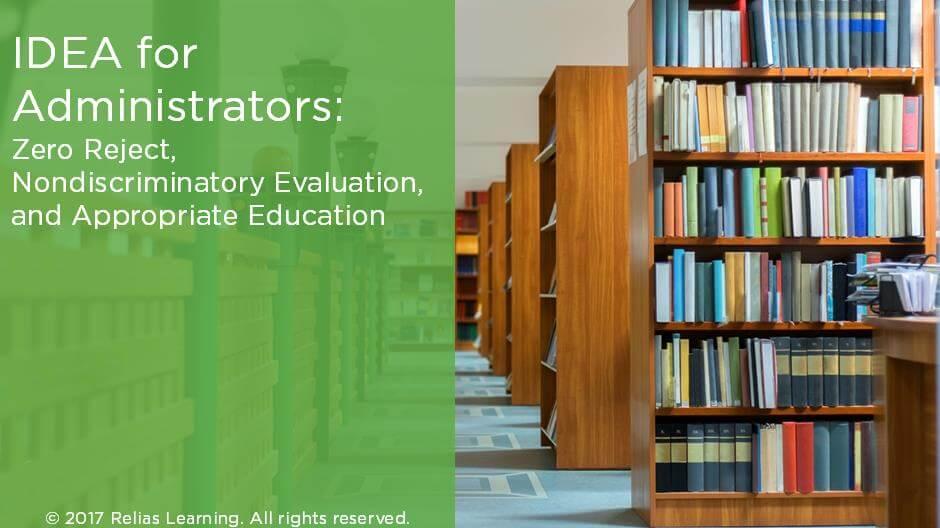 IDEA for Administrators: Zero Reject, Nondiscriminatory Evaluation, and Appropriate Education
