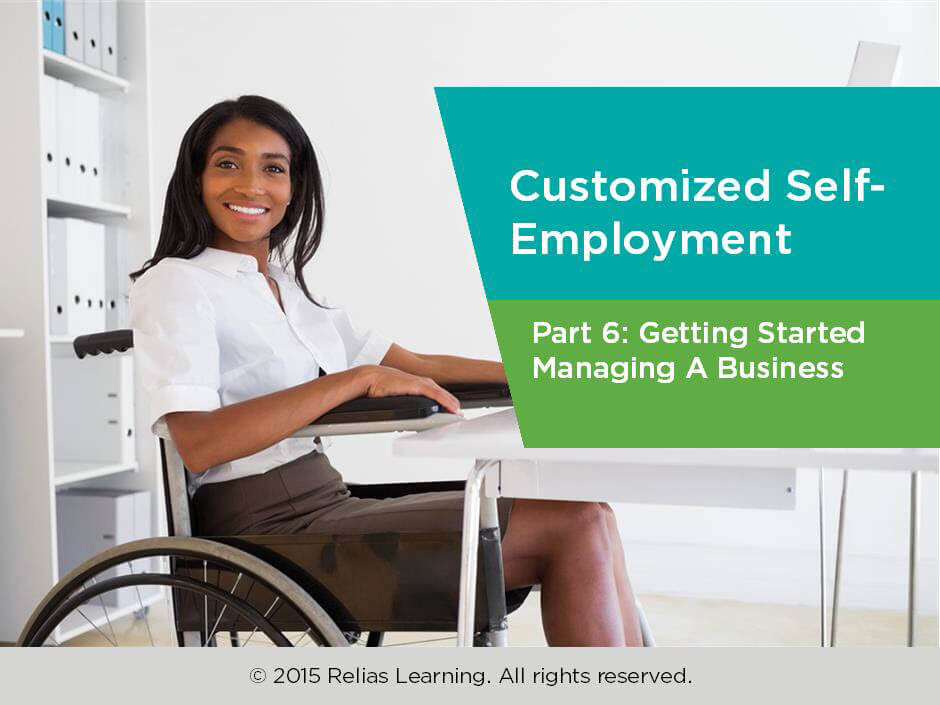 Customized Self-Employment Part 6: Getting Started Managing A Business