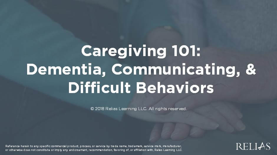 Caregiving 101: Dementia, Communicating & Difficult Behaviors