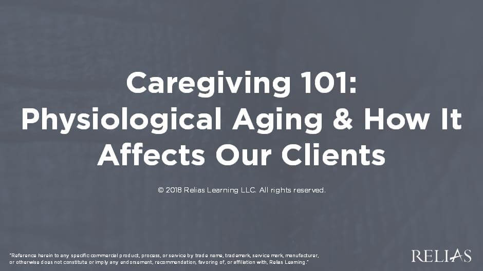 Caregiving 101: Physiological Aging & How It Affects Our Clients