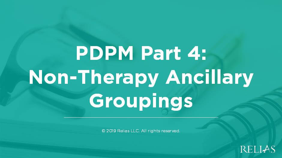 PDPM Part 4: Non-Therapy Ancillary Groupings