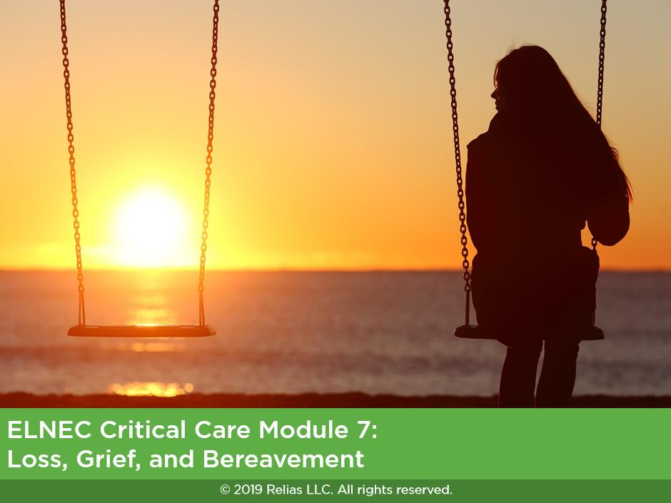 ELNEC Critical Care Module 7: Loss, Grief, and Bereavement