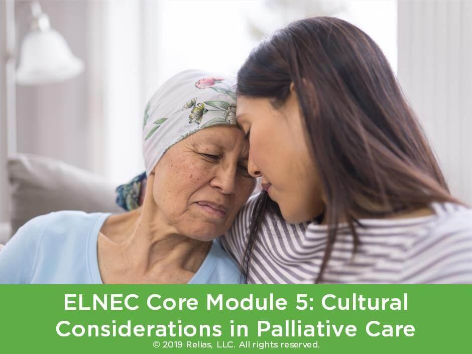 ELNEC Core Module 5: Cultural Considerations in Palliative Care