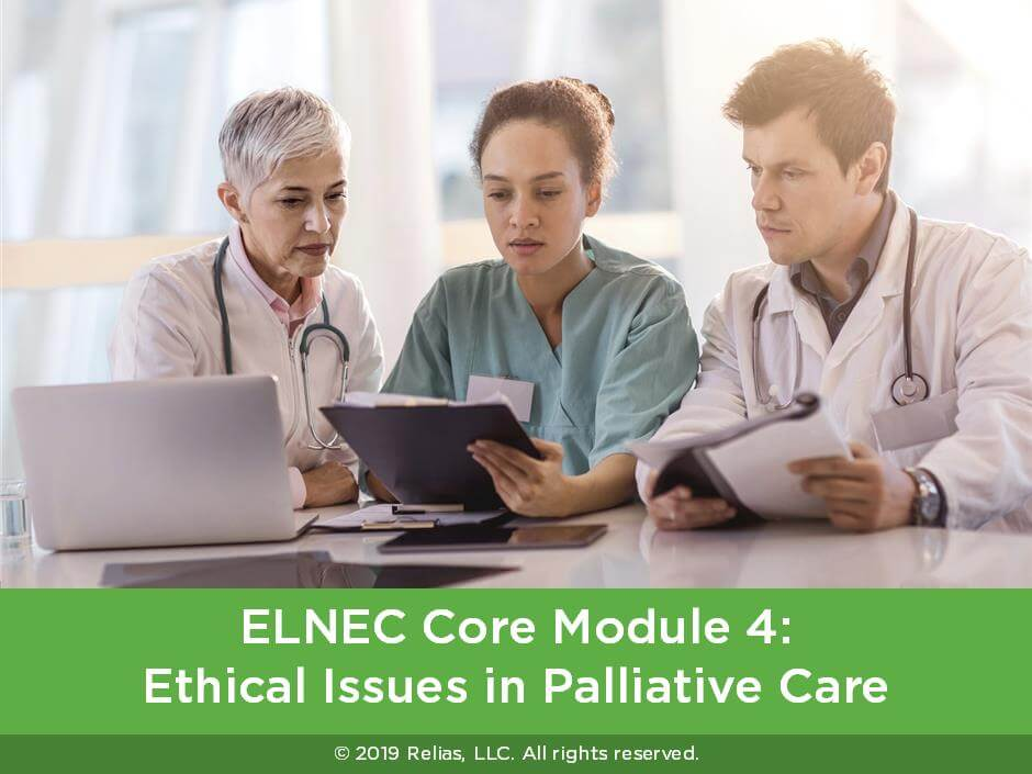 ELNEC Core Module 4: Ethical Issues in Palliative Care