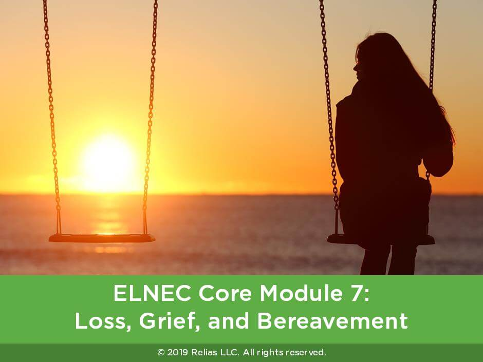 ELNEC Core Module 7: Loss, Grief and Bereavement