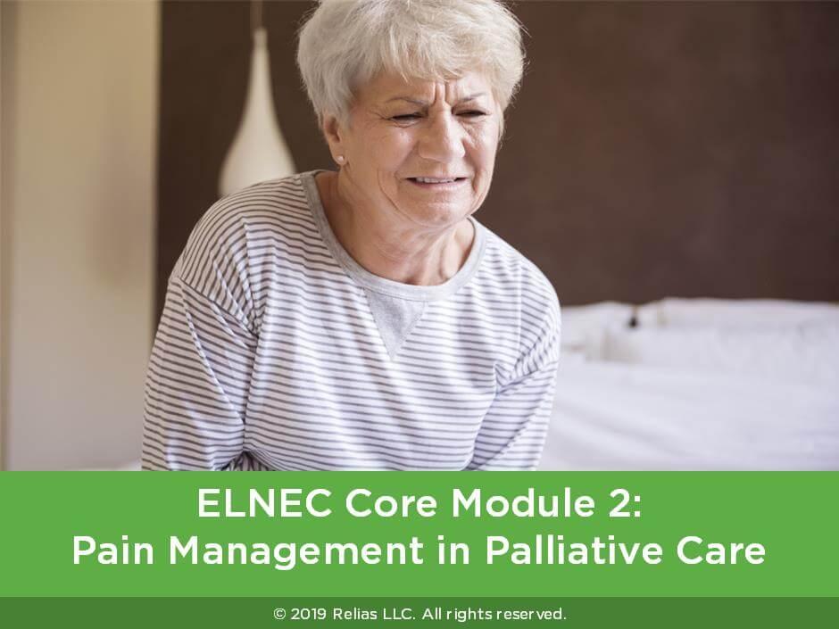 ELNEC Core Module 2: Pain Management in Palliative Care