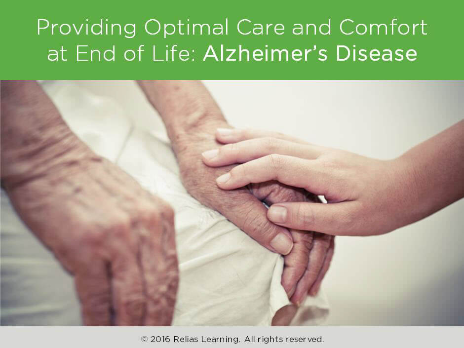 Providing Optimal Care and Comfort at the End of Life: Alzheimer's Disease