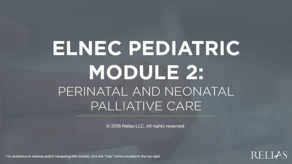 ELNEC Pediatric Module 2: Perinatal and Neonatal Palliative Care