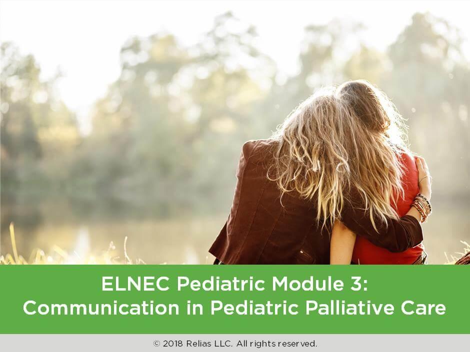 ELNEC Pediatric Module 3: Communication in Pediatric Palliative Care