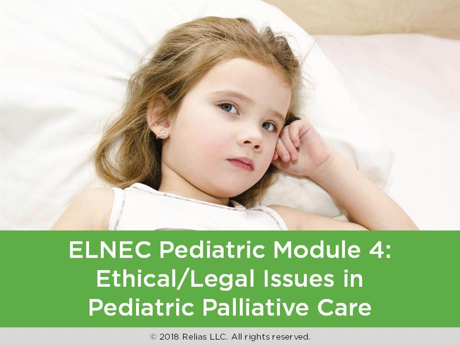 ELNEC Pediatric Module 4: Ethical/Legal Issues in Pediatric Palliative Care