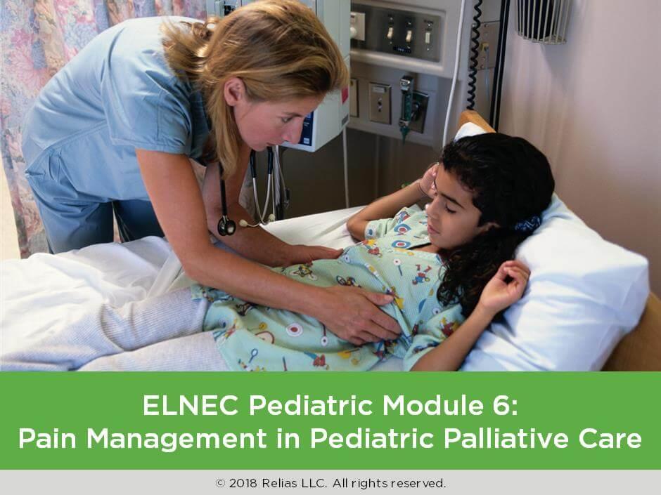 ELNEC Pediatric Module 6: Pain Management in Pediatric Palliative Care