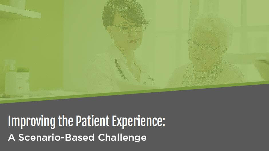 Improving the Patient Experience: A Scenario-Based Challenge