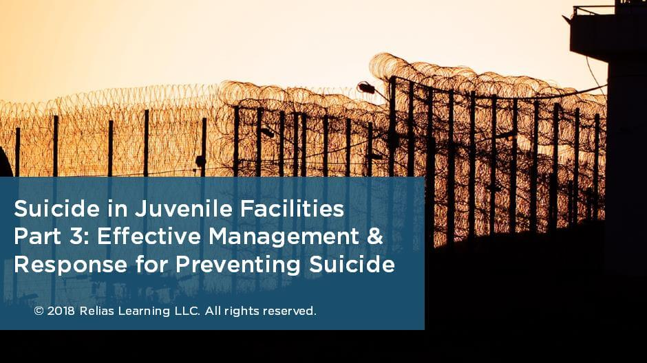 Suicide in Juvenile Facilities Part 3: Effective Management & Response for Preventing Suicide