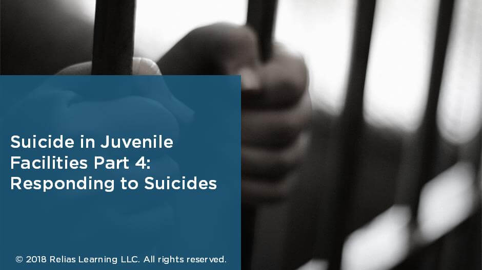 Suicide in Juvenile Facilities Part 4: Responding to Suicides