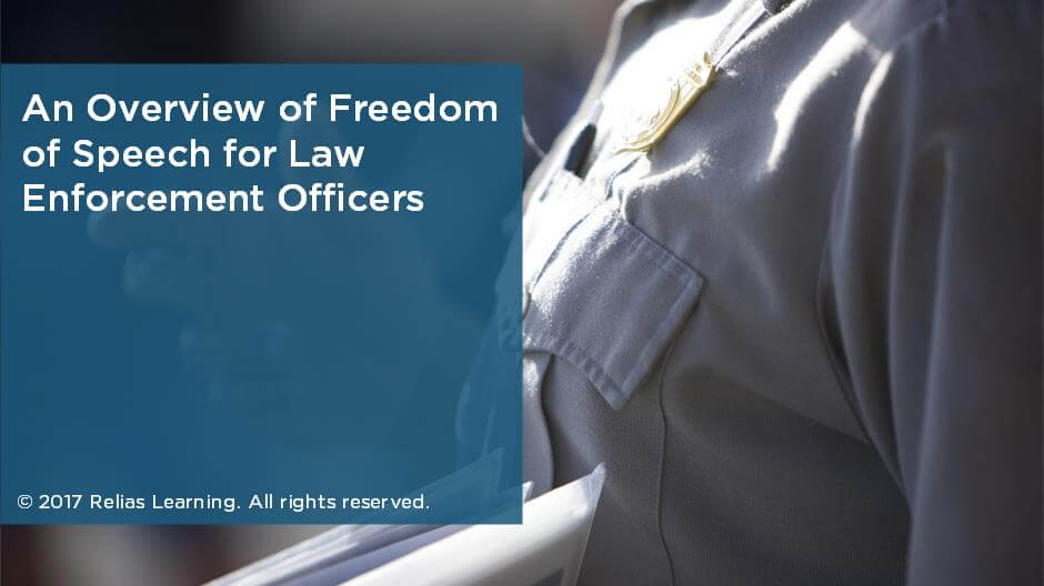 An Overview of Freedom of Speech for Law Enforcement Officers