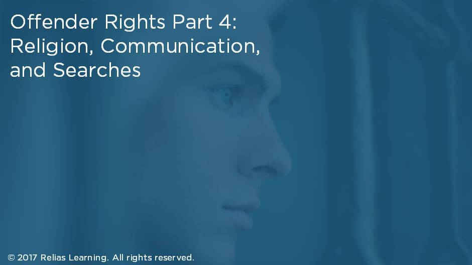 Offender Rights Part 4: Religion, Communication, and Searches