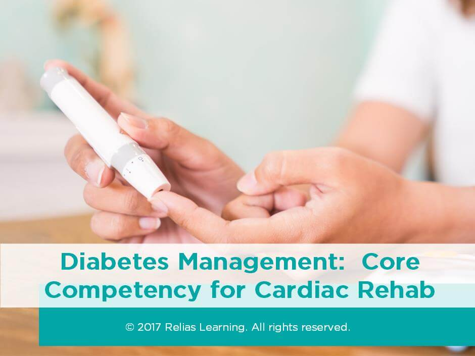 Diabetes Management: Core Competency for Cardiac Rehab