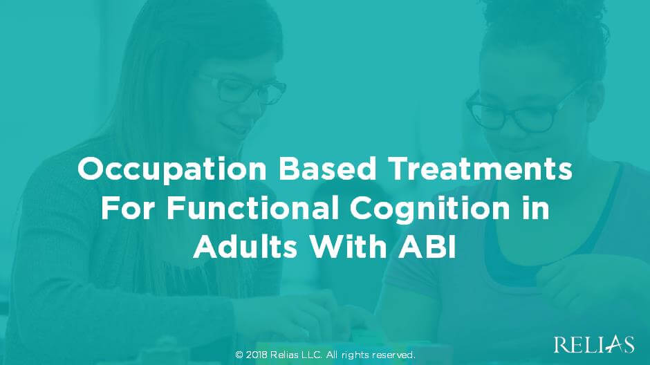 Occupation Based Treatments for Functional Cognition in Adults With ABI