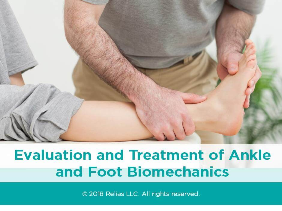 Evaluation and Treatment of Ankle and Foot Biomechanics