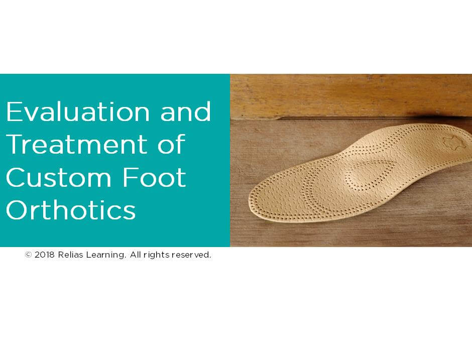 Evaluation and Treatment of Custom Foot Orthotics