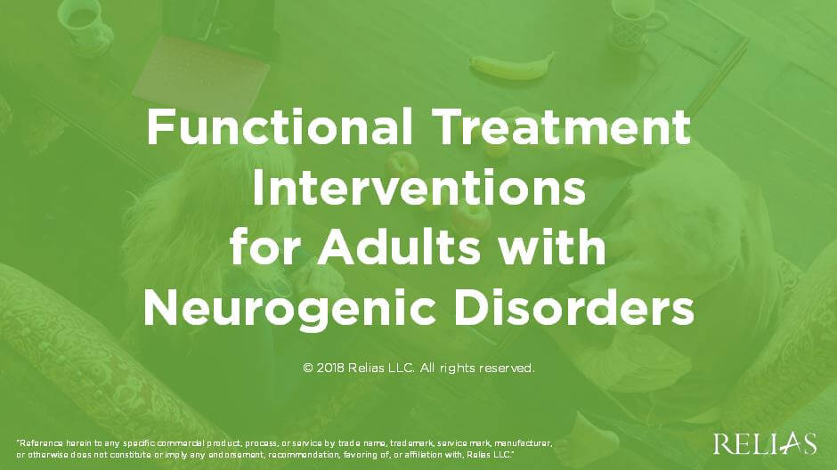 Functional Treatment Interventions for Adults with Neurogenic Disorders