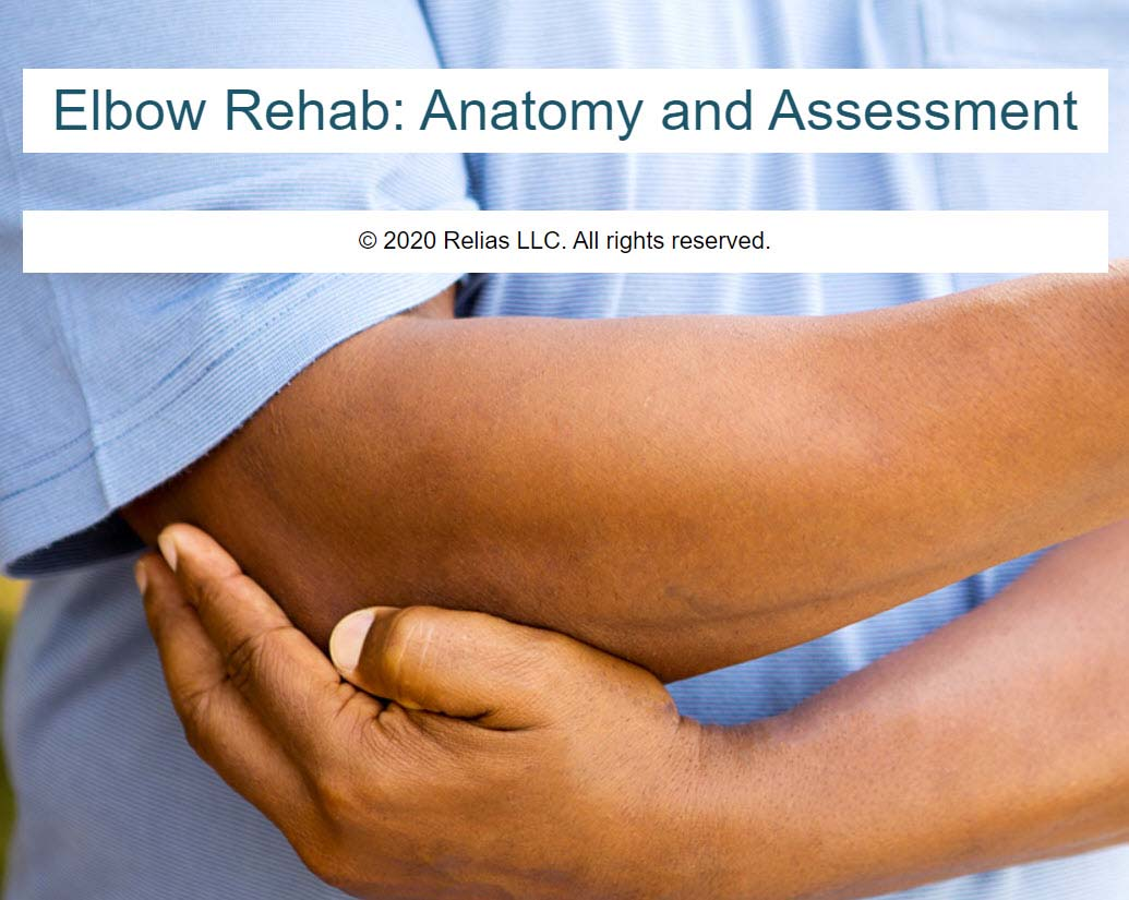Elbow Rehab: Anatomy and Assessment