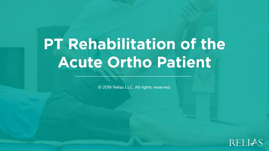 PT Rehabilitation of the Acute Ortho Patient