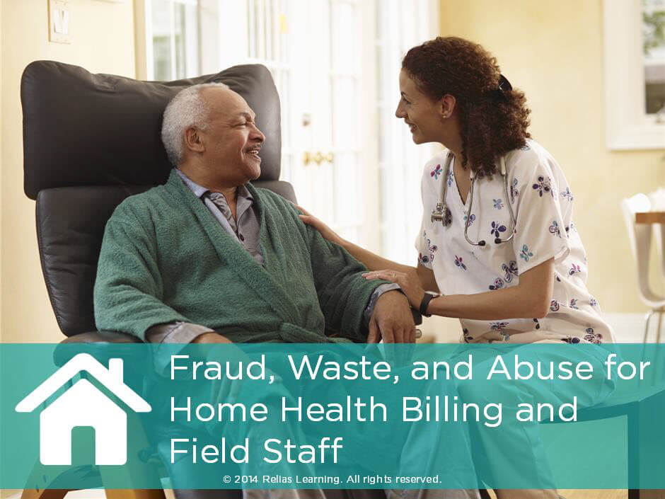 Fraud, Waste, and Abuse for Home Health Billing and Field Staff