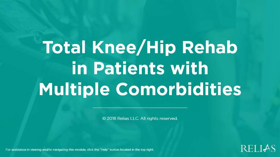 Total Knee/Hip Rehab in Patients with Multiple Comorbidities