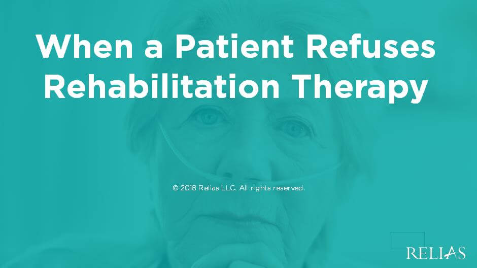 When a Patient Refuses Rehabilitation Therapy