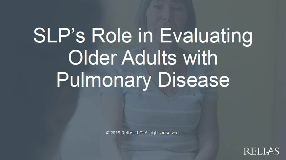 SLP's Role in Evaluating Older Adults with Pulmonary Disease