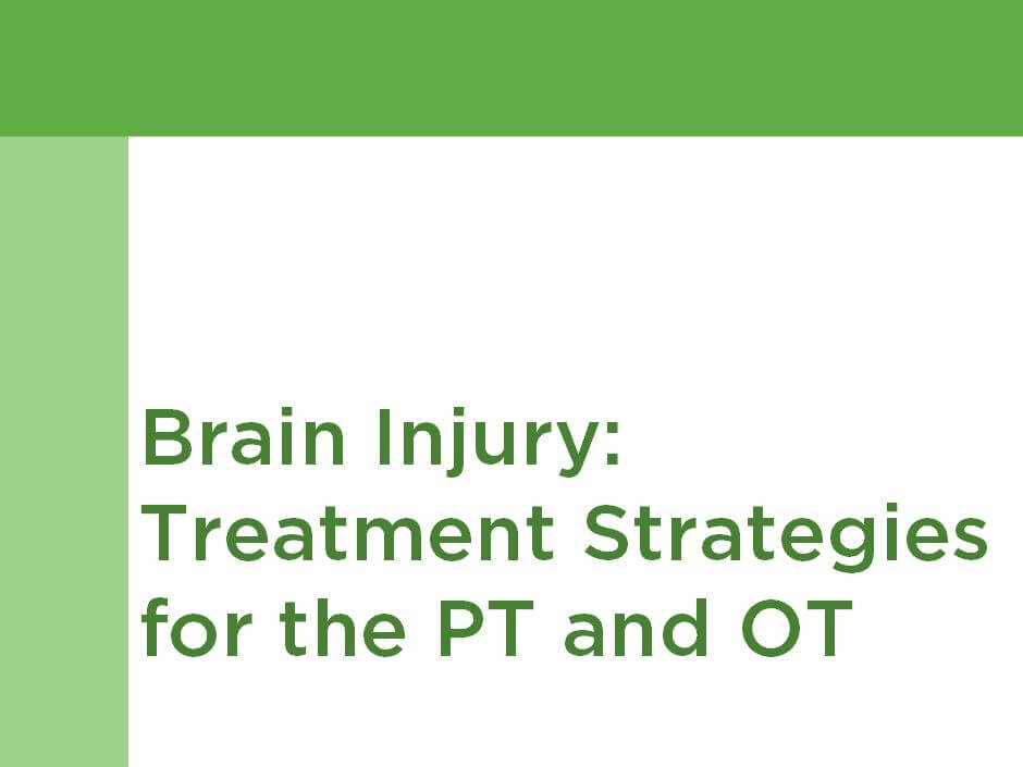 Brain Injury: Treatment Strategies for the PT and OT