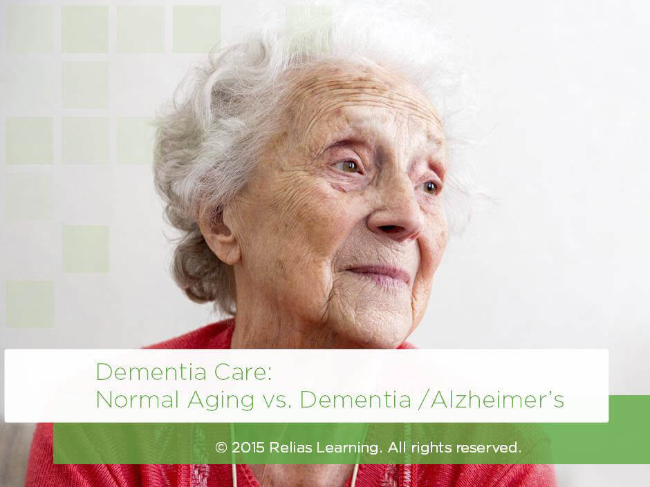 Dementia Care: Normal Aging vs. Dementia/Alzheimers