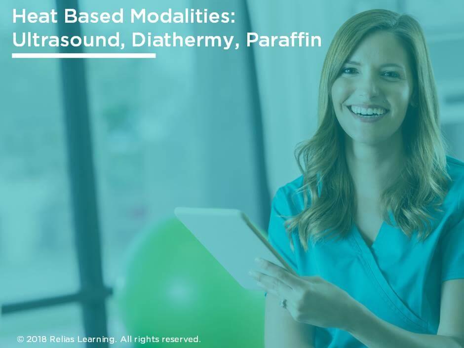 Heat Based Modalities:Ultrasound, Diathermy, Paraffin