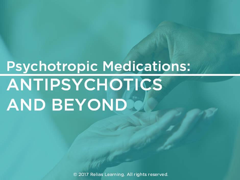 Psychotropic Medications: Antipsychotics and Beyond