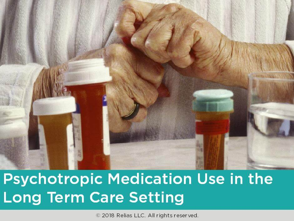Psychotropic Medication Use in the Long Term Care Setting