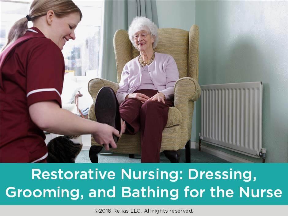 Restorative Nursing: Dressing, Grooming, and Bathing for the Nurse
